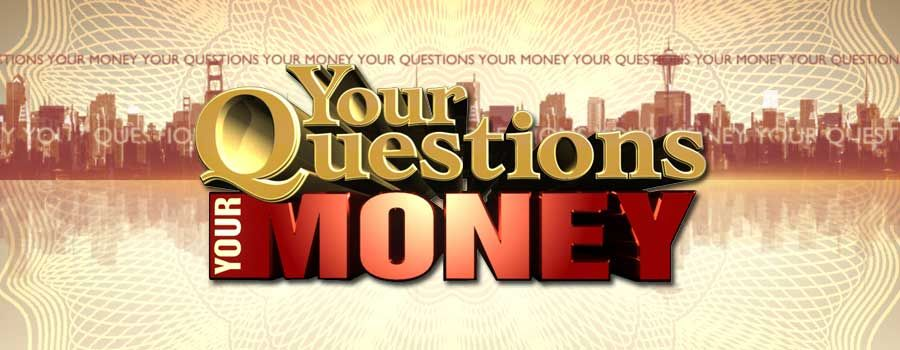 watch Your Questions Your Money